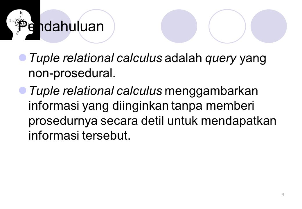 5 Pendahuluan Sebuah query dalam tuple relational calculus ditulis : {t|P(t)}