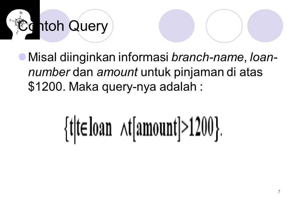 7 Contoh Query Misal diinginkan informasi branch-name, loan- number dan amount untuk pinjaman di atas $1200.