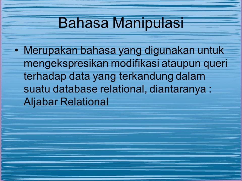Bahasa Manipulasi Merupakan bahasa yang digunakan untuk mengekspresikan modifikasi ataupun queri terhadap data yang terkandung dalam suatu database re