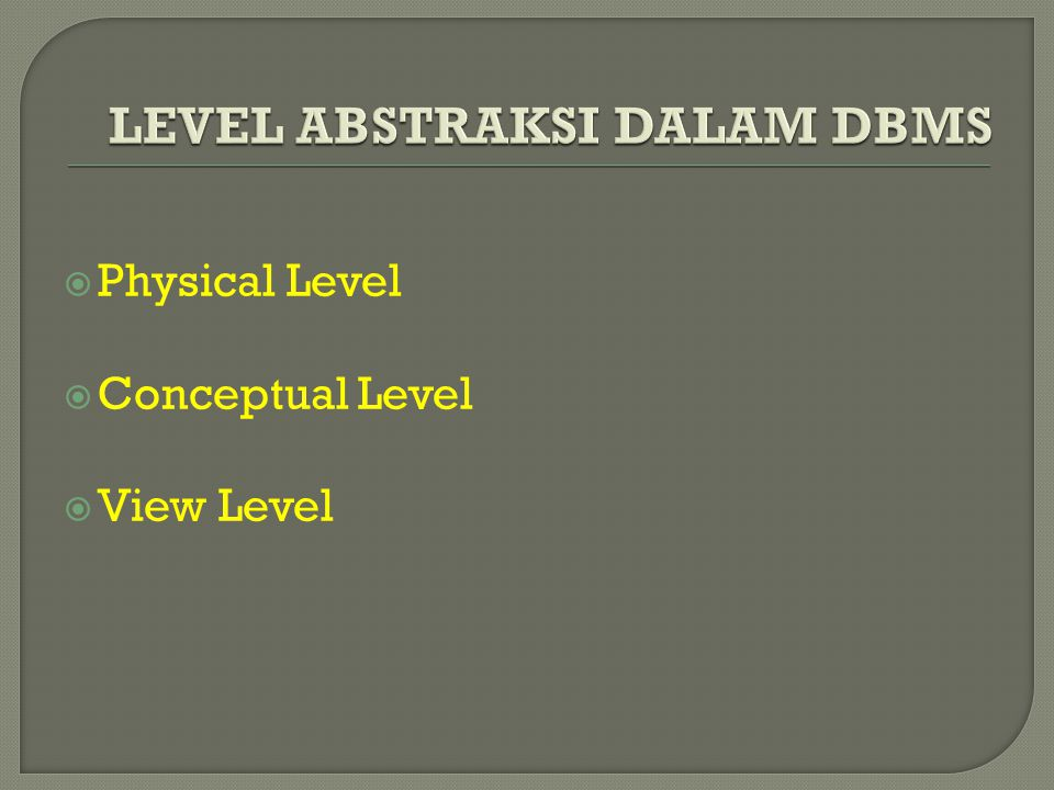  Physical Level  Conceptual Level  View Level