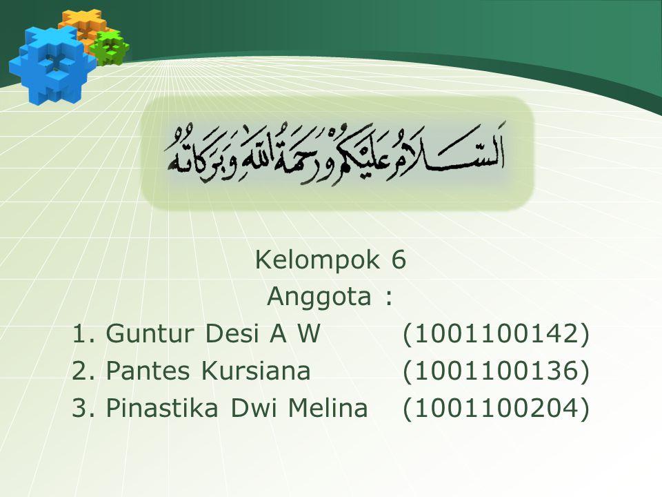 Kelompok 6 Anggota : 1. Guntur Desi A W(1001100142) 2. Pantes Kursiana(1001100136) 3. Pinastika Dwi Melina(1001100204)