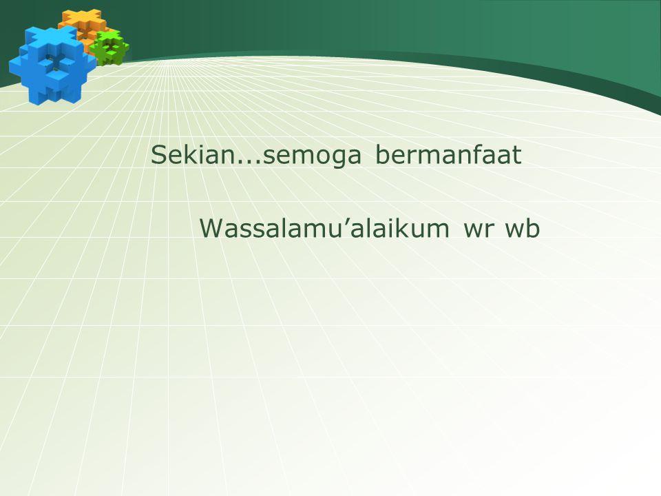 Sekian...semoga bermanfaat Wassalamu'alaikum wr wb