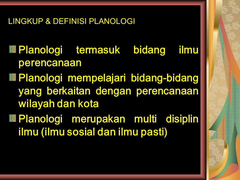LINGKUP & DEFINISI PLANOLOGI Planologi termasuk bidang ilmu perencanaan Planologi mempelajari bidang-bidang yang berkaitan dengan perencanaan wilayah