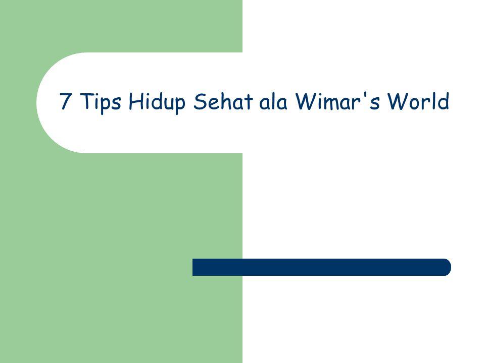 7 Tips Hidup Sehat ala Wimar s World