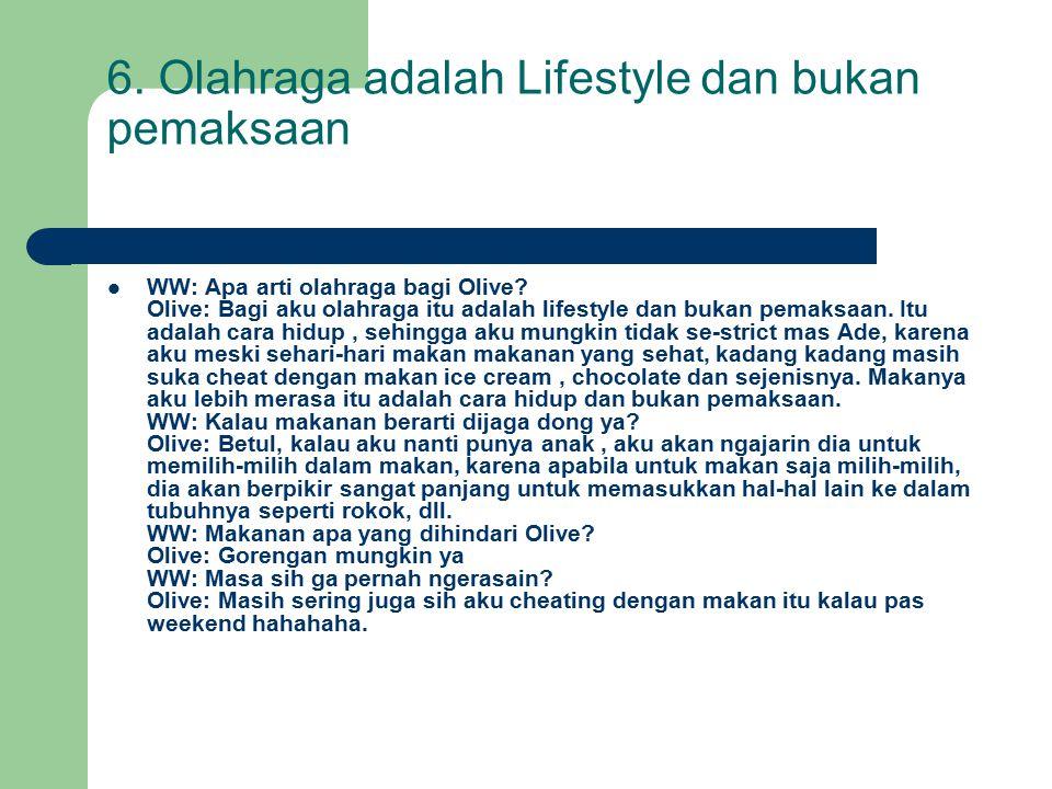 6. Olahraga adalah Lifestyle dan bukan pemaksaan WW: Apa arti olahraga bagi Olive.