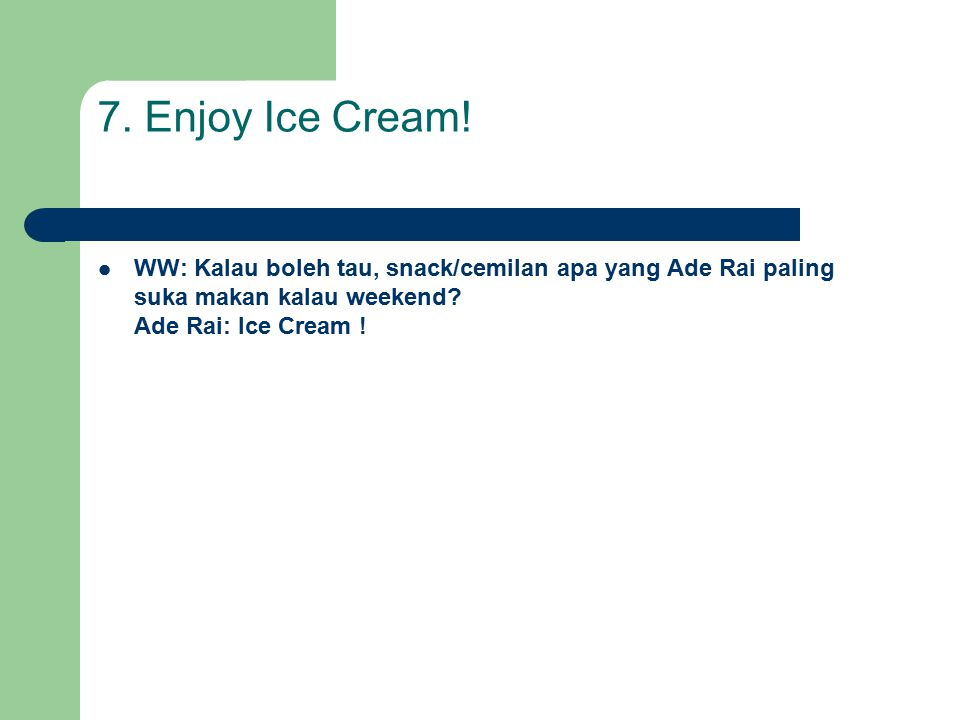 7.Enjoy Ice Cream.