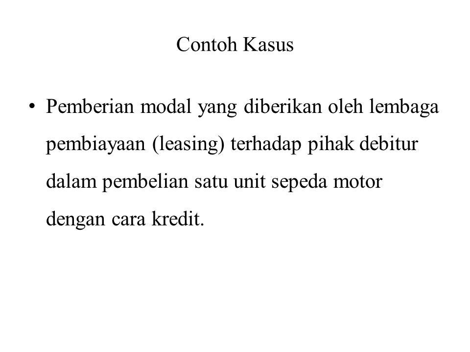 Contoh Kasus Pemberian modal yang diberikan oleh lembaga pembiayaan (leasing) terhadap pihak debitur dalam pembelian satu unit sepeda motor dengan cara kredit.