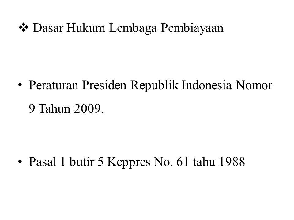  Dasar Hukum Lembaga Pembiayaan Peraturan Presiden Republik Indonesia Nomor 9 Tahun 2009.