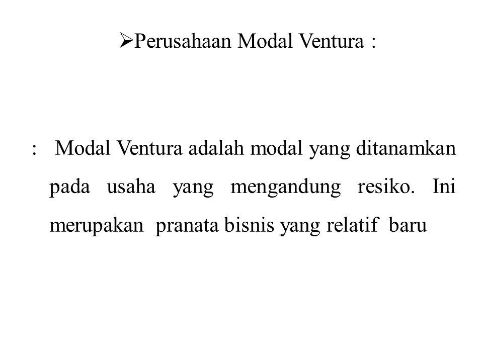  Perusahaan Modal Ventura : : Modal Ventura adalah modal yang ditanamkan pada usaha yang mengandung resiko.