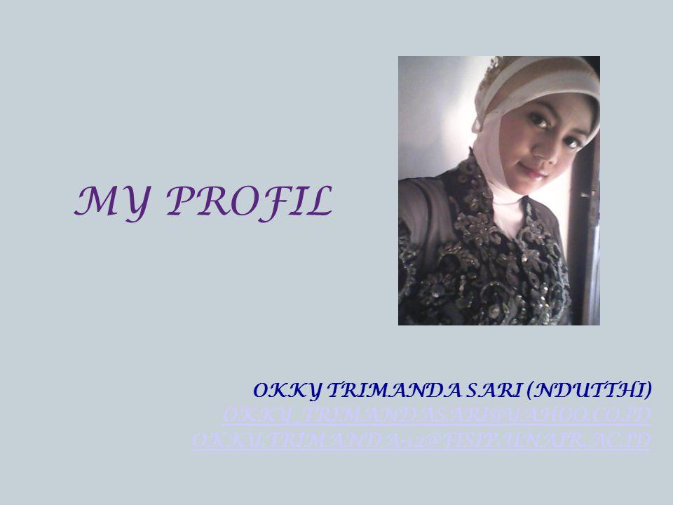 OKKY TRIMANDA SARI (NDUTTHI) OKKY_TRIMANDASARI@YAHOO.CO.ID OKKY.TRIMANDA-12@FISIP.UNAIR.AC.ID MY PROFIL