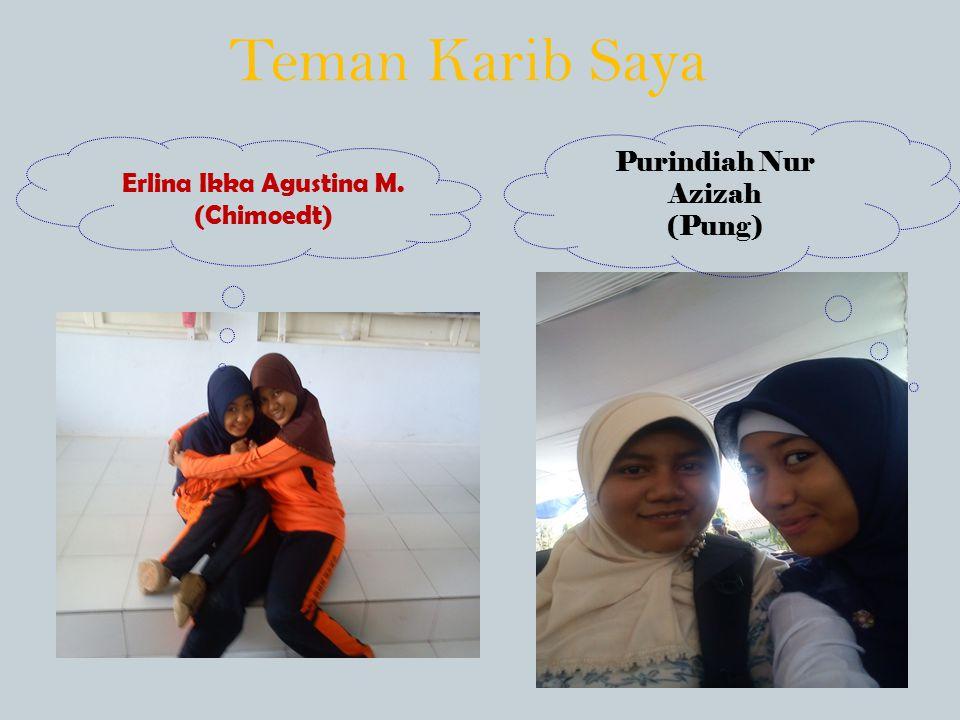 Teman Karib Saya Erlina Ikka Agustina M. (Chimoedt) Purindiah Nur Azizah (Pung)