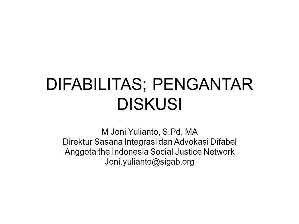 DIFABILITAS; PENGANTAR DISKUSI M Joni Yulianto, S.Pd, MA Direktur Sasana Integrasi dan Advokasi Difabel Anggota the Indonesia Social Justice Network J