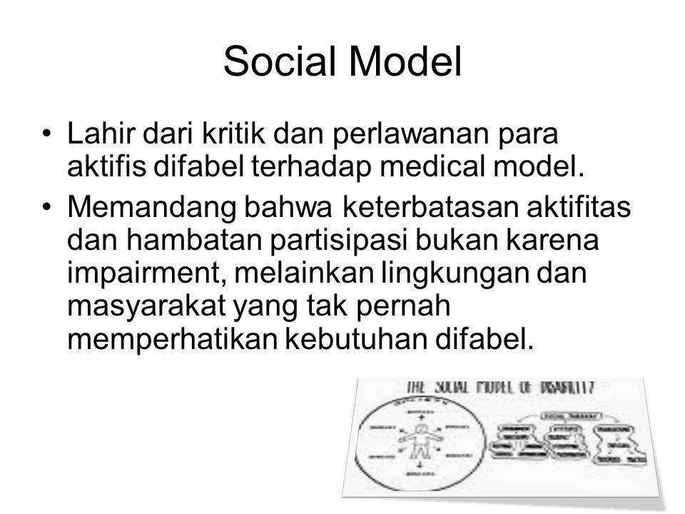 Social Model Lahir dari kritik dan perlawanan para aktifis difabel terhadap medical model. Memandang bahwa keterbatasan aktifitas dan hambatan partisi