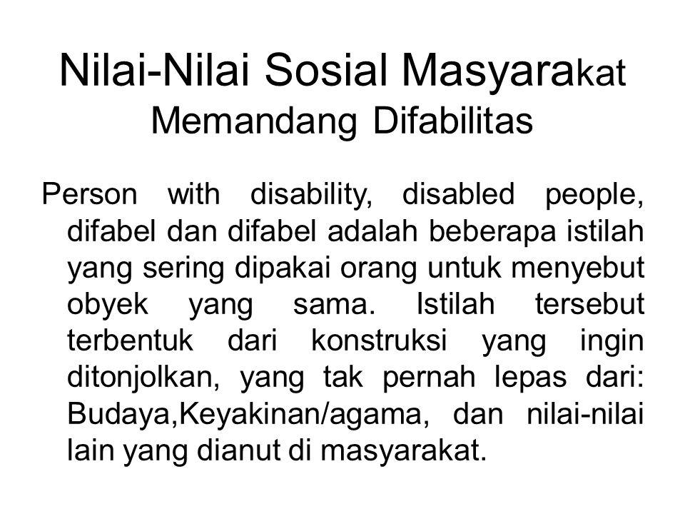 Nilai-Nilai Sosial Masyara kat Memandang Difabilitas Person with disability, disabled people, difabel dan difabel adalah beberapa istilah yang sering