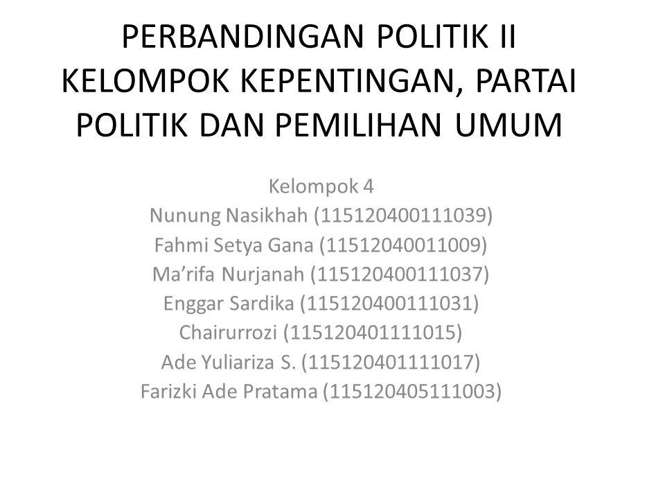 PERBANDINGAN POLITIK II KELOMPOK KEPENTINGAN, PARTAI POLITIK DAN PEMILIHAN UMUM Kelompok 4 Nunung Nasikhah (115120400111039) Fahmi Setya Gana (1151204