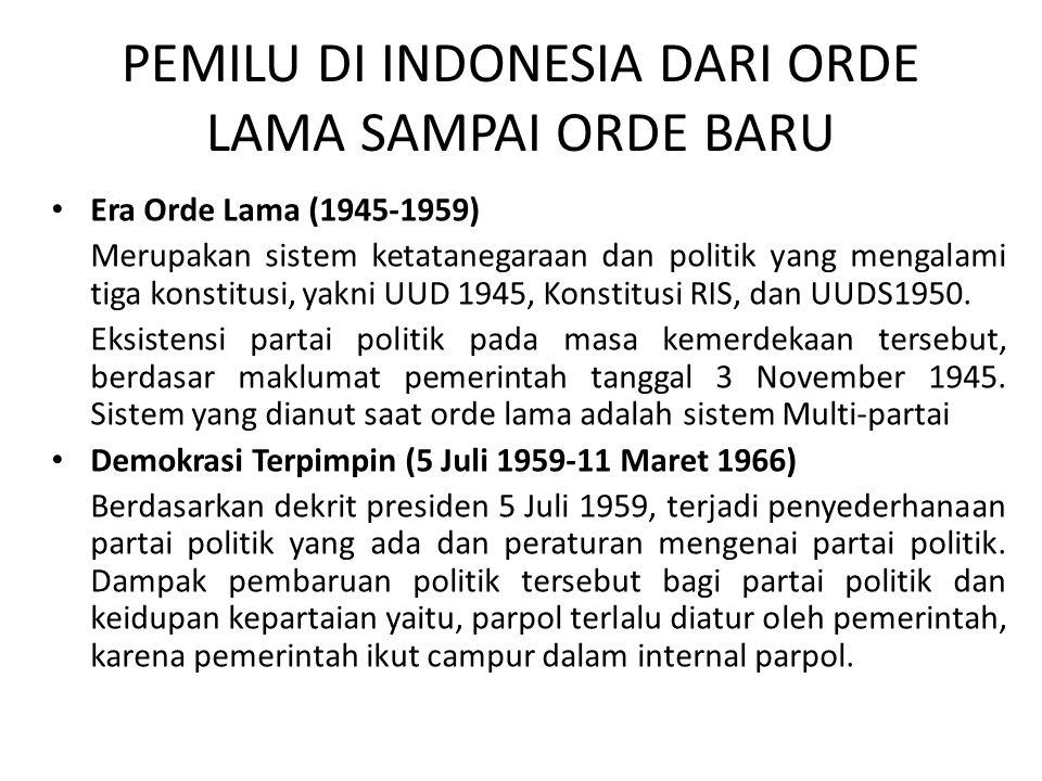 PEMILU DI INDONESIA DARI ORDE LAMA SAMPAI ORDE BARU Era Orde Lama (1945-1959) Merupakan sistem ketatanegaraan dan politik yang mengalami tiga konstitu