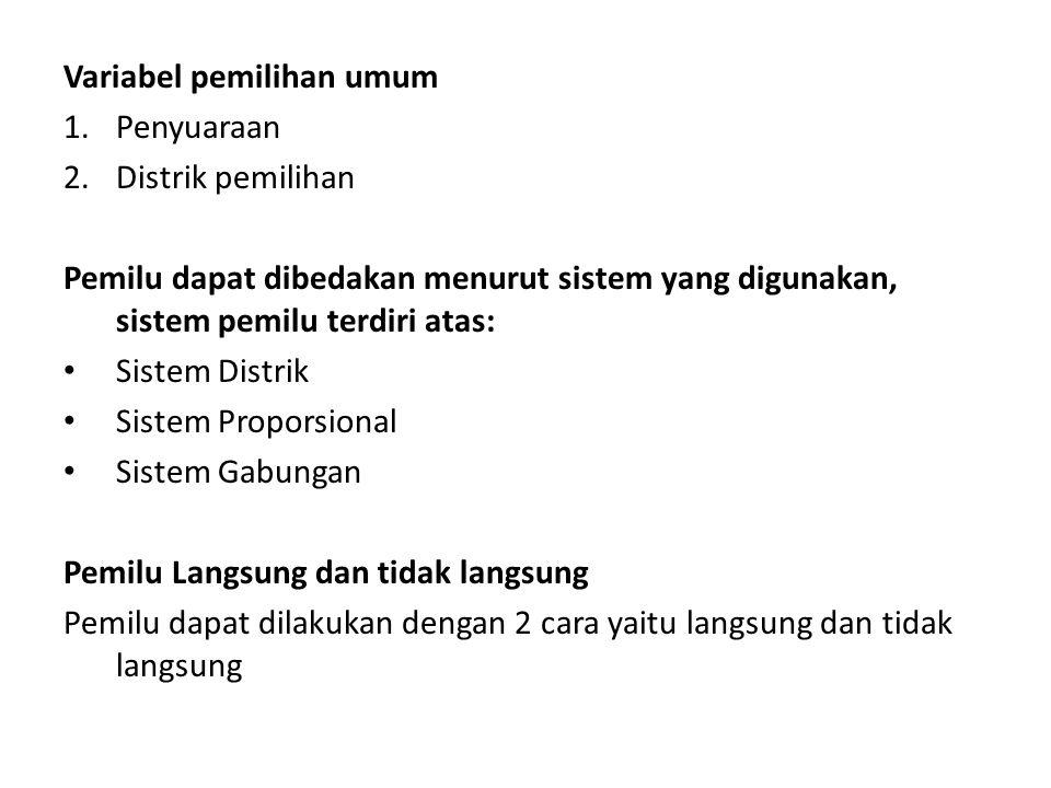 Variabel pemilihan umum 1.Penyuaraan 2.Distrik pemilihan Pemilu dapat dibedakan menurut sistem yang digunakan, sistem pemilu terdiri atas: Sistem Dist