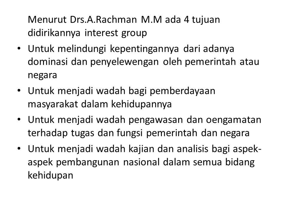 Menurut Drs.A.Rachman M.M ada 4 tujuan didirikannya interest group Untuk melindungi kepentingannya dari adanya dominasi dan penyelewengan oleh pemerin