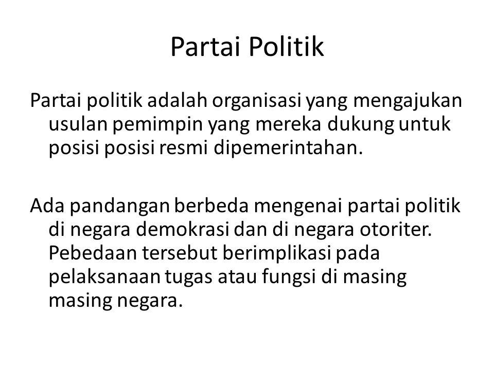 Partai Politik Partai politik adalah organisasi yang mengajukan usulan pemimpin yang mereka dukung untuk posisi posisi resmi dipemerintahan. Ada panda