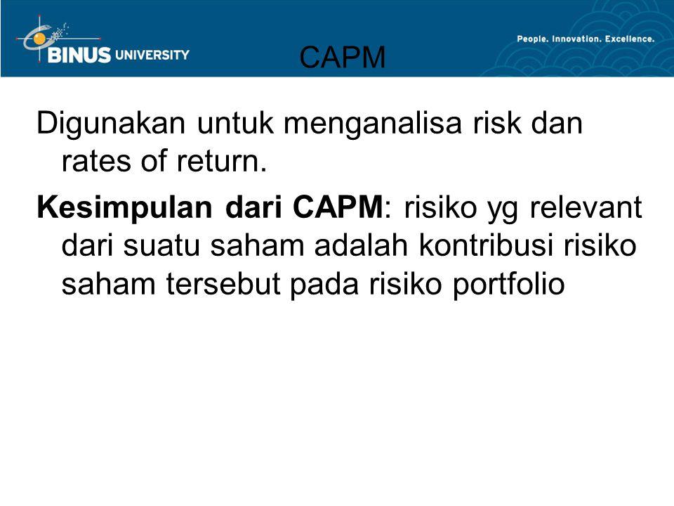 CAPM Digunakan untuk menganalisa risk dan rates of return. Kesimpulan dari CAPM: risiko yg relevant dari suatu saham adalah kontribusi risiko saham te