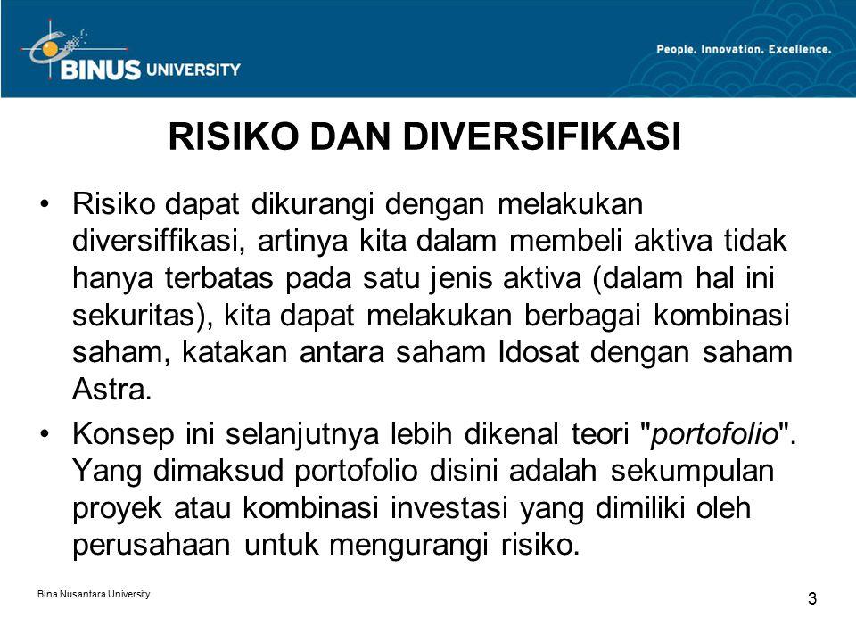 Bina Nusantara University 3 RISIKO DAN DIVERSIFIKASI Risiko dapat dikurangi dengan melakukan diversiffikasi, artinya kita dalam membeli aktiva tidak h