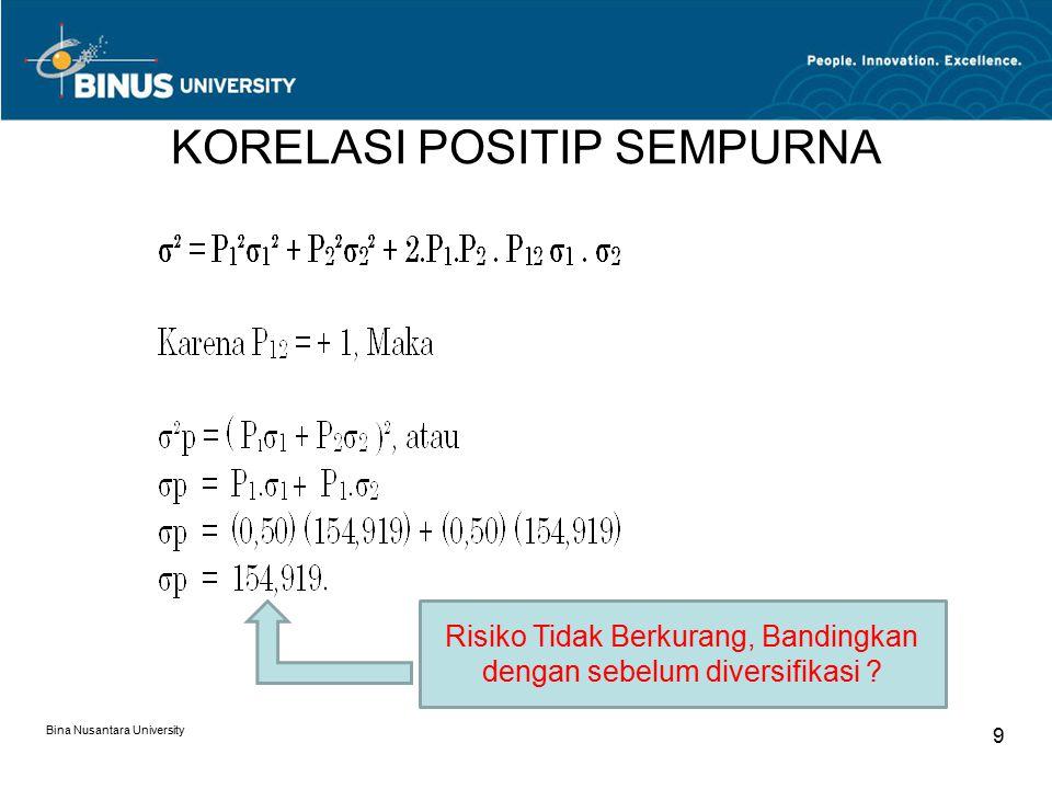 KORELASI POSITIP SEMPURNA Bina Nusantara University 9 Risiko Tidak Berkurang, Bandingkan dengan sebelum diversifikasi ?