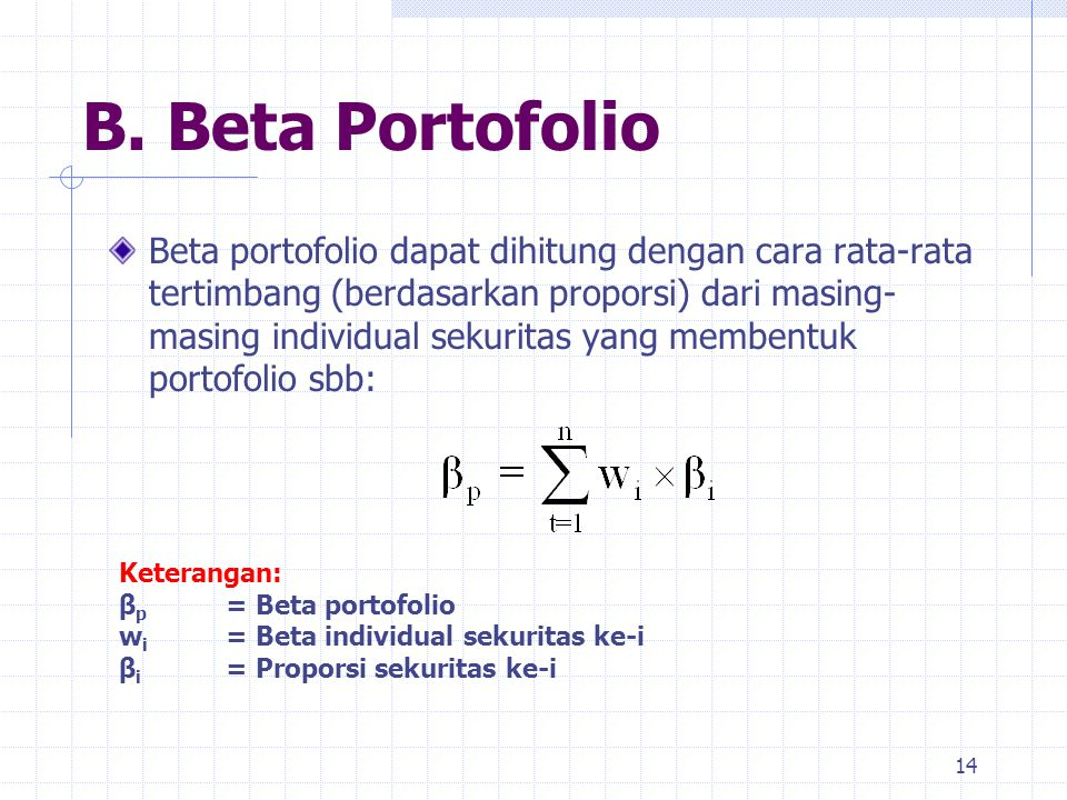 B. Beta Portofolio Beta portofolio dapat dihitung dengan cara rata-rata tertimbang (berdasarkan proporsi) dari masing- masing individual sekuritas yan