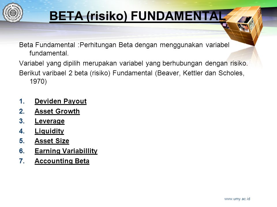 BETA (risiko) FUNDAMENTAL Beta Fundamental :Perhitungan Beta dengan menggunakan variabel fundamental. Variabel yang dipilih merupakan variabel yang be