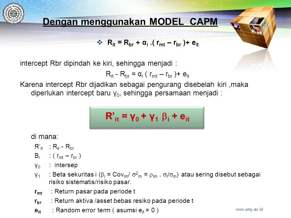 Dengan menggunakan MODEL CAPM  R it = R br + α i.( r mt – r br )+ e it intercept Rbr dipindah ke kiri, sehingga menjadi : R it - R br = α i ( r mt –