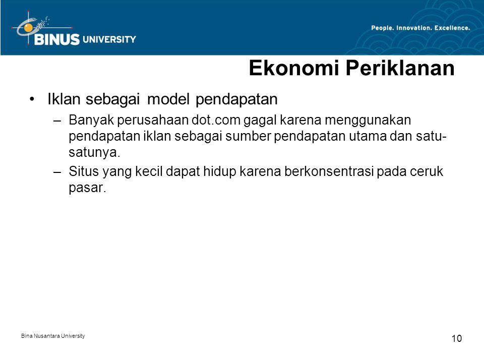 Bina Nusantara University 10 Ekonomi Periklanan Iklan sebagai model pendapatan –Banyak perusahaan dot.com gagal karena menggunakan pendapatan iklan se