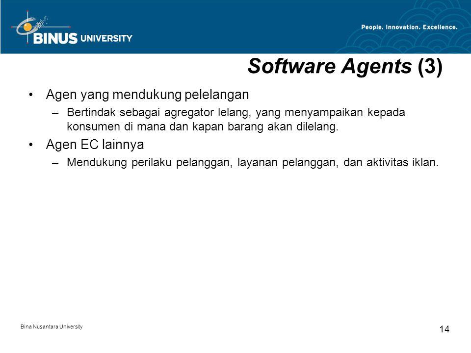 Bina Nusantara University 14 Software Agents (3) Agen yang mendukung pelelangan –Bertindak sebagai agregator lelang, yang menyampaikan kepada konsumen