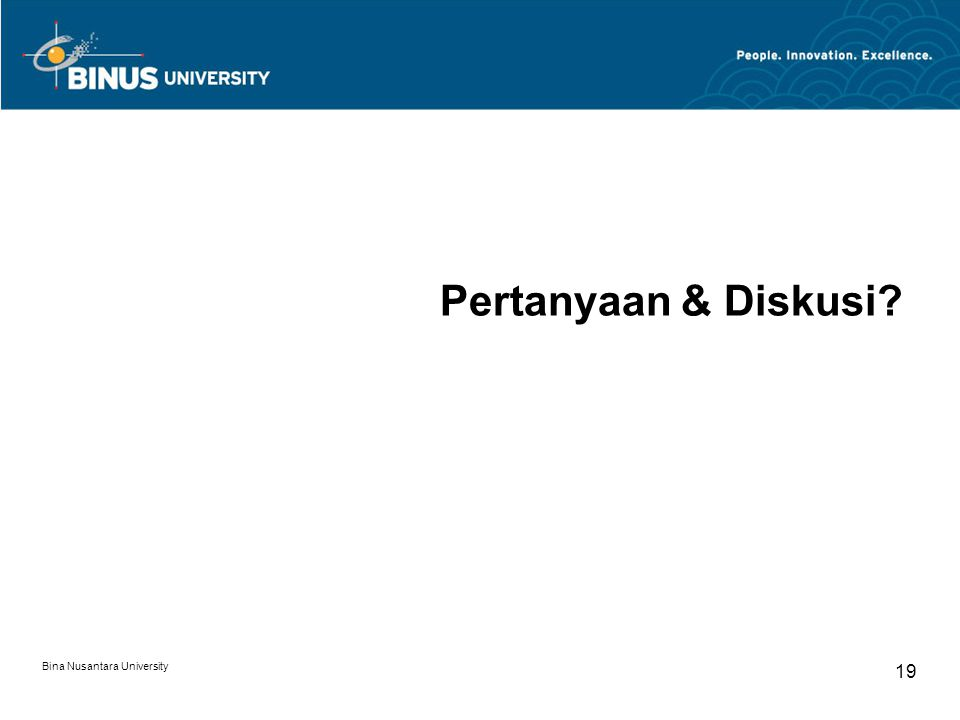 Bina Nusantara University 19 Pertanyaan & Diskusi?