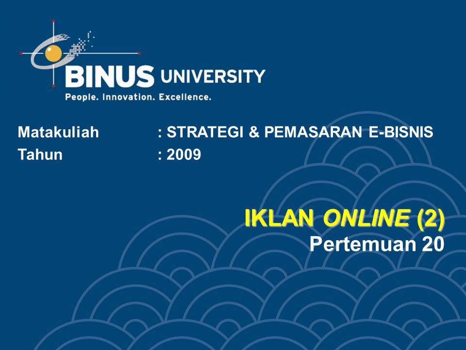 IKLAN ONLINE (2) IKLAN ONLINE (2) Pertemuan 20 Matakuliah: STRATEGI & PEMASARAN E-BISNIS Tahun: 2009