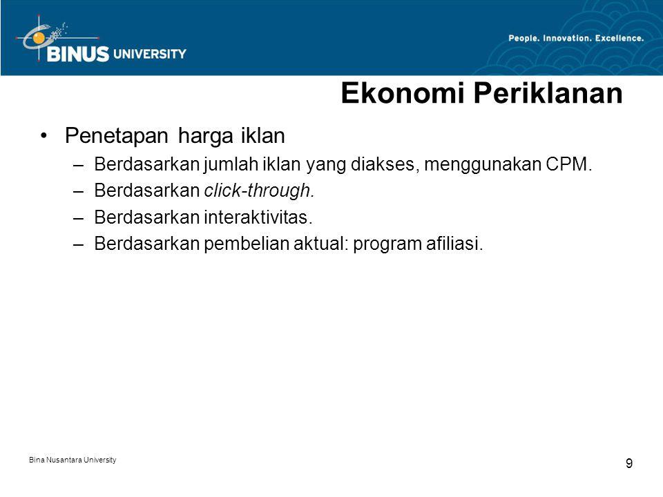 Bina Nusantara University 9 Ekonomi Periklanan Penetapan harga iklan –Berdasarkan jumlah iklan yang diakses, menggunakan CPM. –Berdasarkan click-throu