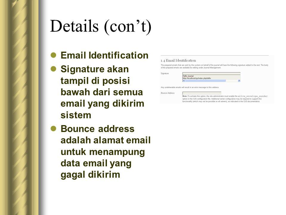 Details (con't) Email Identification Signature akan tampil di posisi bawah dari semua email yang dikirim sistem Bounce address adalah alamat email unt