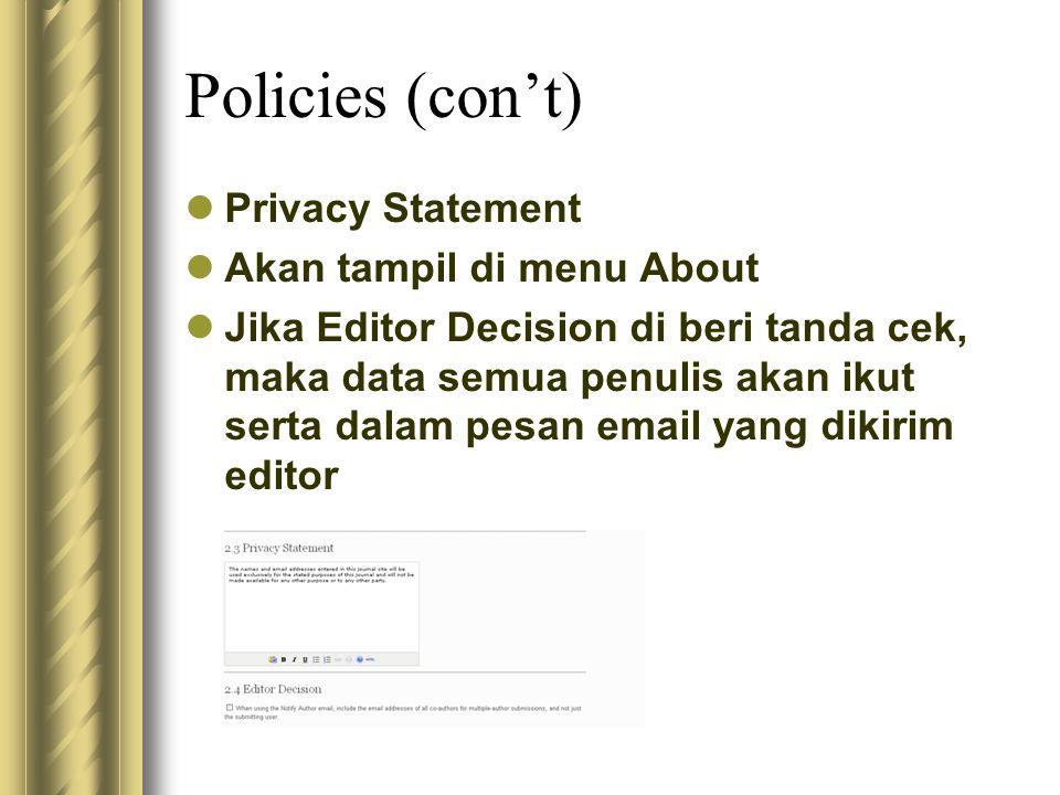 Policies (con't) Privacy Statement Akan tampil di menu About Jika Editor Decision di beri tanda cek, maka data semua penulis akan ikut serta dalam pes