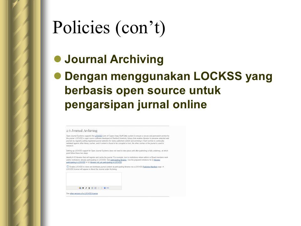 Policies (con't) Journal Archiving Dengan menggunakan LOCKSS yang berbasis open source untuk pengarsipan jurnal online