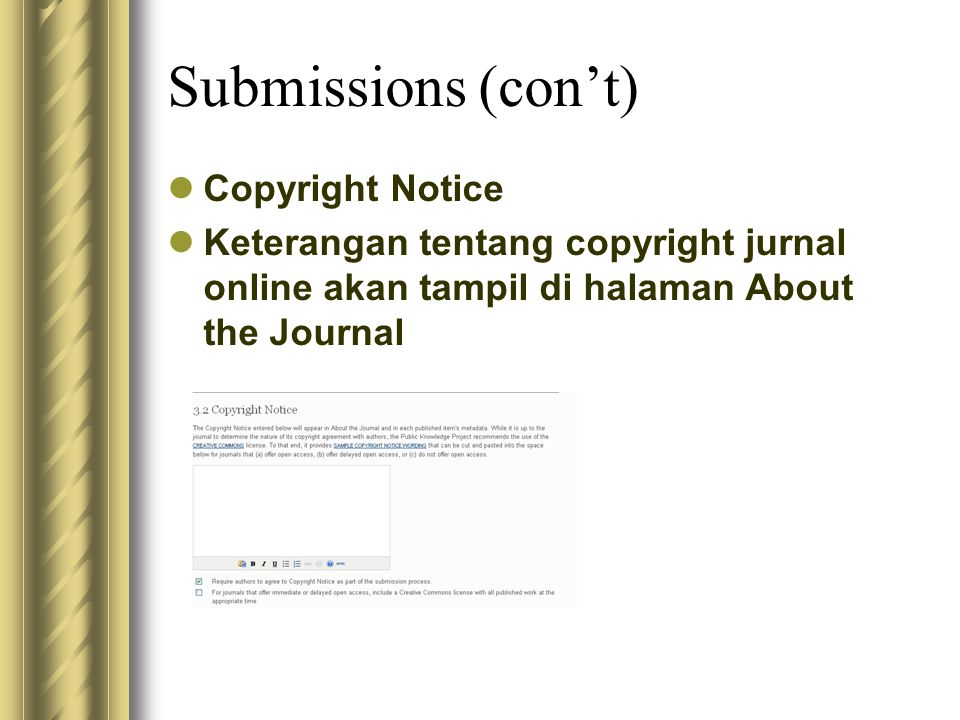 Submissions (con't) Copyright Notice Keterangan tentang copyright jurnal online akan tampil di halaman About the Journal