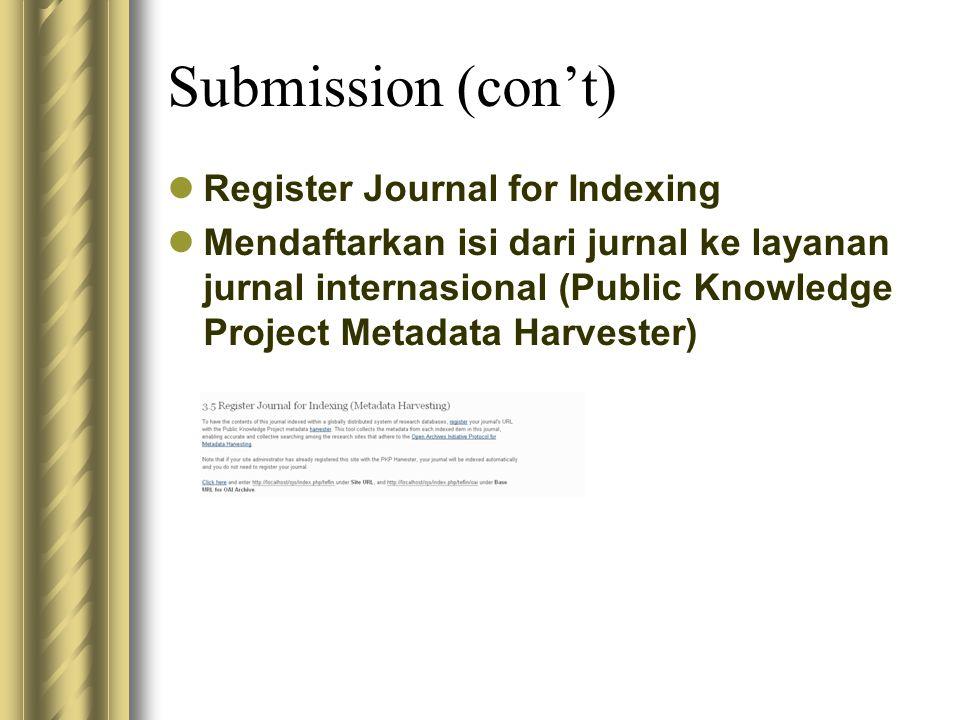 Submission (con't) Register Journal for Indexing Mendaftarkan isi dari jurnal ke layanan jurnal internasional (Public Knowledge Project Metadata Harve