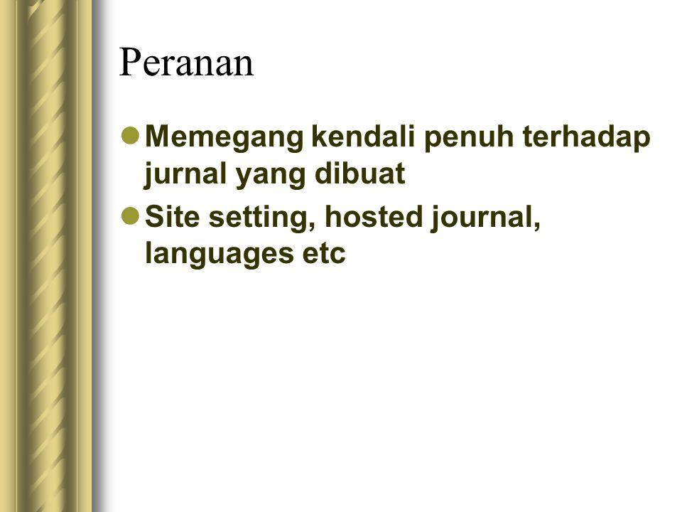 Peranan Memegang kendali penuh terhadap jurnal yang dibuat Site setting, hosted journal, languages etc