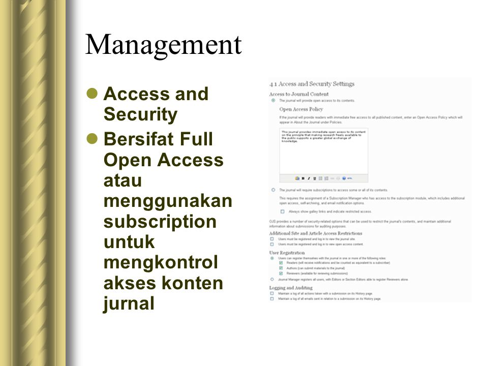 Management Access and Security Bersifat Full Open Access atau menggunakan subscription untuk mengkontrol akses konten jurnal
