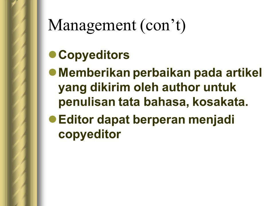 Management (con't) Copyeditors Memberikan perbaikan pada artikel yang dikirim oleh author untuk penulisan tata bahasa, kosakata. Editor dapat berperan