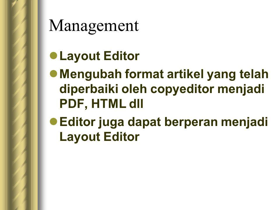 Management Layout Editor Mengubah format artikel yang telah diperbaiki oleh copyeditor menjadi PDF, HTML dll Editor juga dapat berperan menjadi Layout