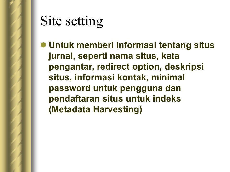 Site setting Untuk memberi informasi tentang situs jurnal, seperti nama situs, kata pengantar, redirect option, deskripsi situs, informasi kontak, min