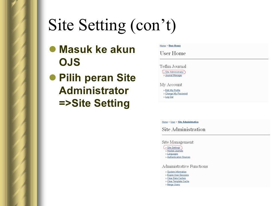 Site Setting (con't) Masuk ke akun OJS Pilih peran Site Administrator =>Site Setting