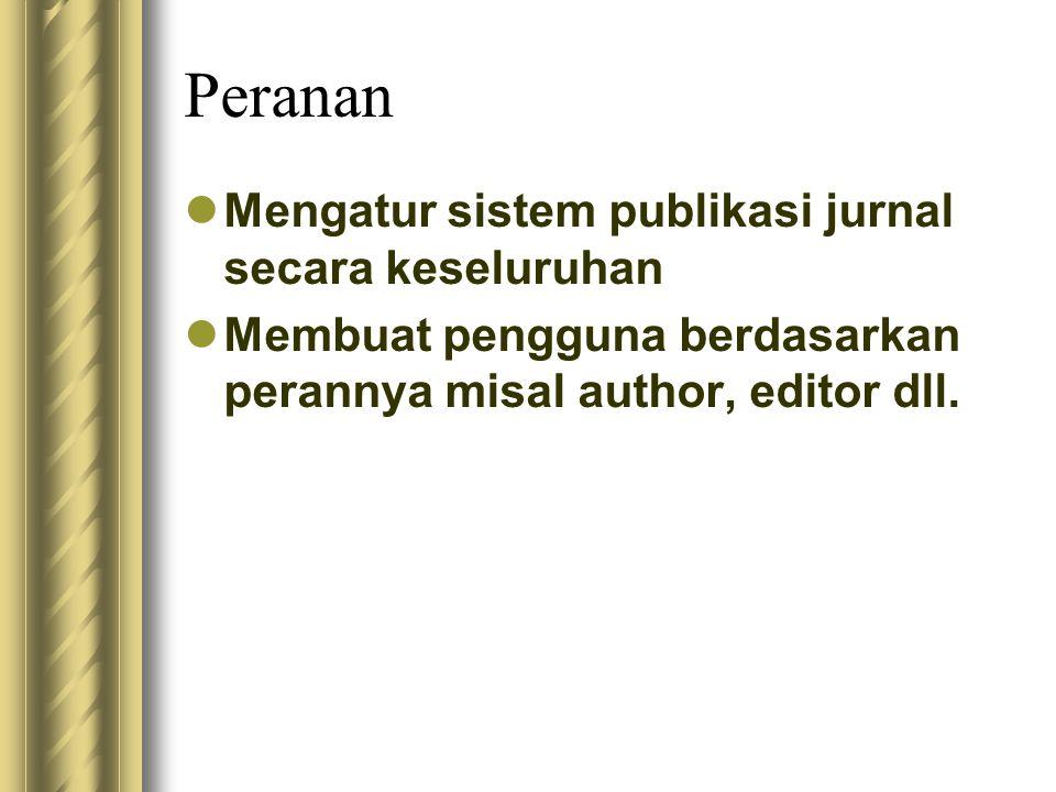Peranan Mengatur sistem publikasi jurnal secara keseluruhan Membuat pengguna berdasarkan perannya misal author, editor dll.