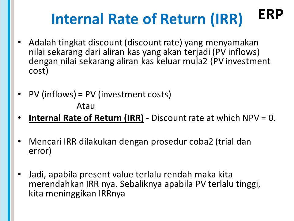 ERP Internal Rate of Return (IRR) Adalah tingkat discount (discount rate) yang menyamakan nilai sekarang dari aliran kas yang akan terjadi (PV inflows
