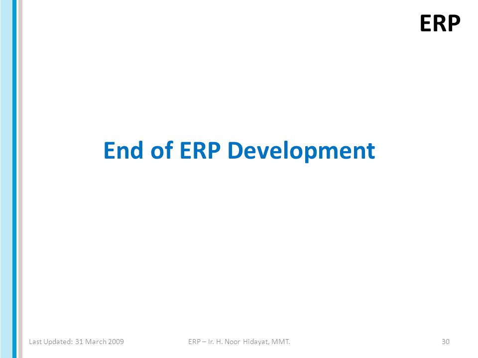 ERP End of ERP Development Last Updated: 31 March 2009ERP – Ir. H. Noor Hidayat, MMT.30
