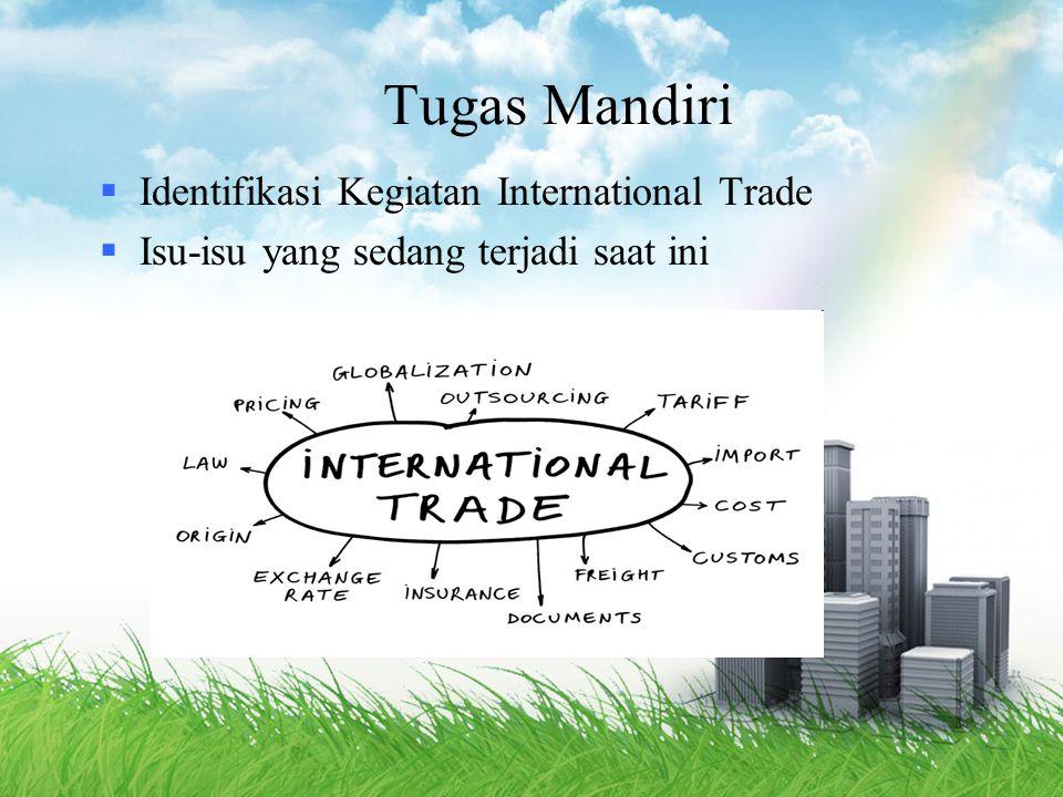 Tugas Mandiri  Identifikasi Kegiatan International Trade  Isu-isu yang sedang terjadi saat ini