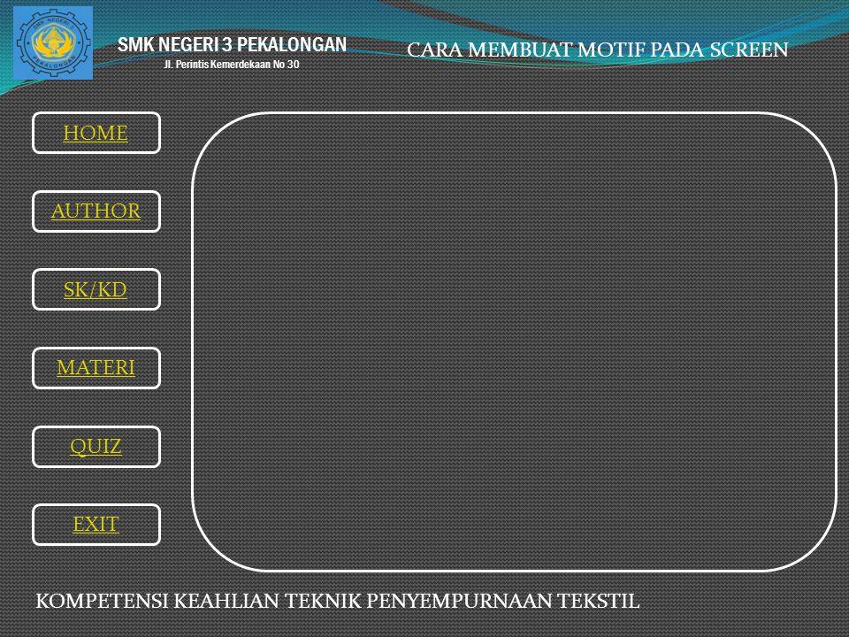 SMK NEGERI 3 PEKALONGAN Jl. Perintis Kemerdekaan No 30 CARA MEMBUAT MOTIF PADA SCREEN HOME AUTHOR SK/KD MATERI QUIZ EXIT KOMPETENSI KEAHLIAN TEKNIK PE